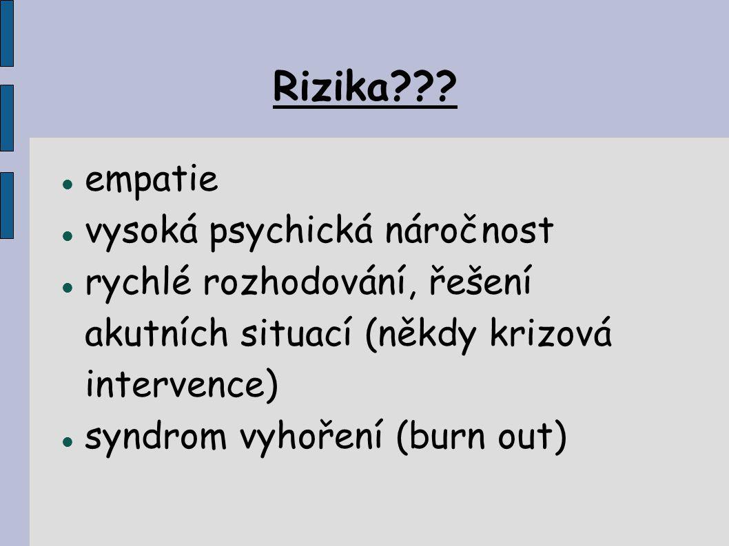 Rizika??? empatie vysoká psychická náročnost rychlé rozhodování, řešení akutních situací (někdy krizová intervence)  syndrom vyhoření (burn out) 