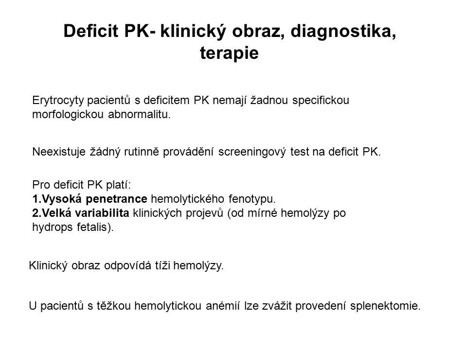 Deficit PK- klinický obraz, diagnostika, terapie Erytrocyty pacientů s deficitem PK nemají žadnou specifickou morfologickou abnormalitu. Neexistuje žá