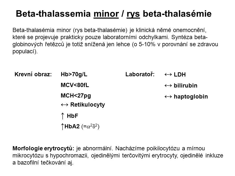 Beta-thalassemia minor / rys beta-thalasémie Hb>70g/L MCV<80fL MCH<27pg ↑ HbF ↑ HbA2 (=  2  2 ) Beta-thalasémia minor (rys beta-thalasémie) je klini
