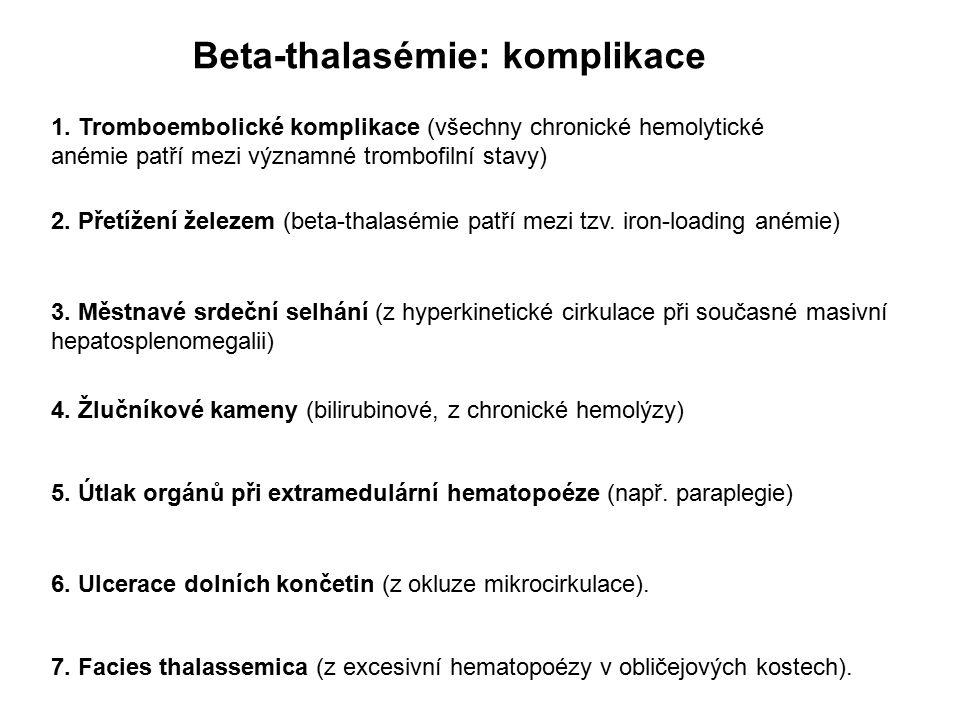 Beta-thalasémie: komplikace 1. Tromboembolické komplikace (všechny chronické hemolytické anémie patří mezi významné trombofilní stavy) 2. Přetížení že
