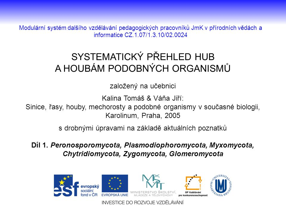 SYSTEMATICKÝ PŘEHLED HUB A HOUBÁM PODOBNÝCH ORGANISMŮ založený na učebnici Kalina Tomáš & Váňa Jiří: Sinice, řasy, houby, mechorosty a podobné organis
