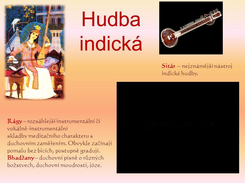 Hudba indická Rágy – rozsáhlejší instrumentální či vokálně-instrumentální skladby meditačního charakteru s duchovním zaměřením. Obvykle začínají pomal