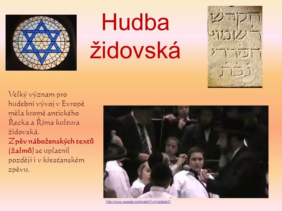 Hudba židovská Velký význam pro hudební vývoj v Evropě měla kromě antického Řecka a Říma kultura židovská. Zpěv náboženských textů (žalmů) se uplatnil
