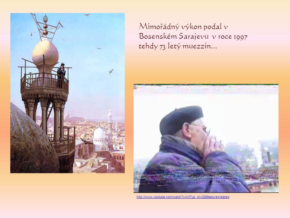 Mimořádný výkon podal v Bosenském Sarajevu v roce 1997 tehdy 73 letý muezzin... http://www.youtube.com/watch?v=Xt7up_xIvC8&feature=related