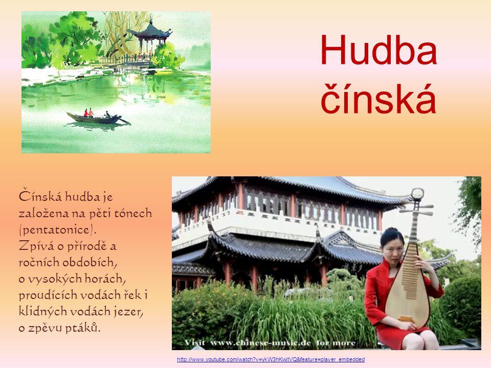 Hudba čínská Čínská hudba je založena na pěti tónech (pentatonice). Zpívá o přírodě a ročních obdobích, o vysokých horách, proudících vodách řek i kli