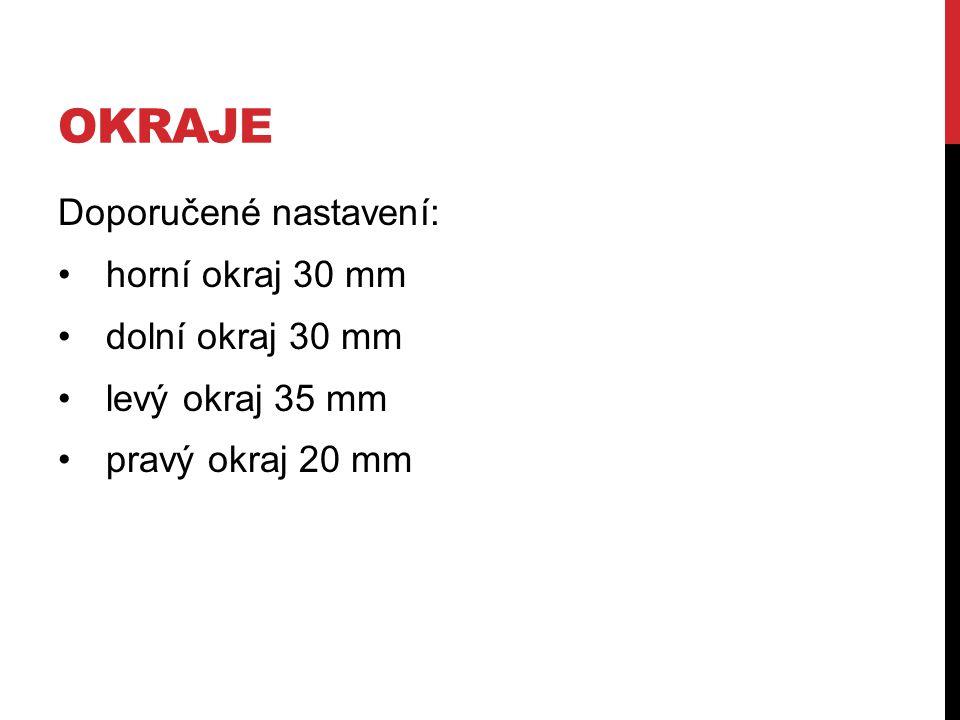 OKRAJE Doporučené nastavení: horní okraj 30 mm dolní okraj 30 mm levý okraj 35 mm pravý okraj 20 mm