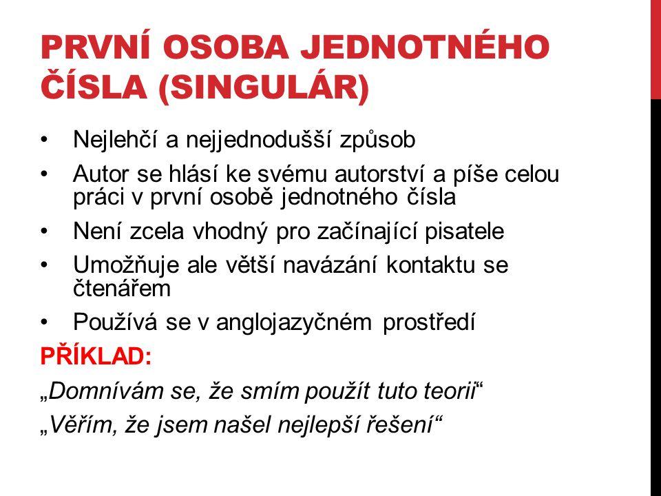 """AUTORSKÝ PLURÁL Někdy se nazývá jako """"skromnostní plurál Autor si virtuálně bere na pomoc další osoby, používá množné číslo a vyhýbá se použití první osoby Někdy nedává dobrý smysl – čtenář se může domnívat, že text psalo více autorů Používá se hlavně ve východních zemích (Rusko, Polsko…) PŘÍKLAD: """"V našem příspěvku se chceme zaměřit na… """" Zvolili jsme tento druh výzkumu a určili si hypotézy"""
