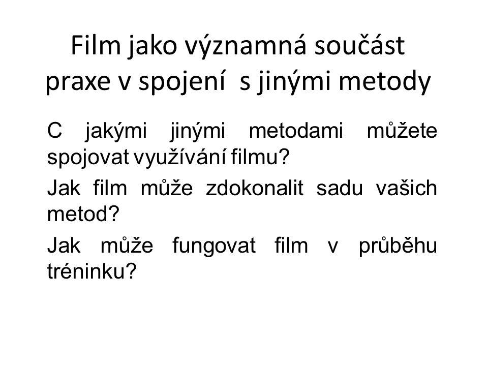 Film jako významná součást praxe v spojení s jinými metody C jakými jinými metodami můžete spojovat využívání filmu.
