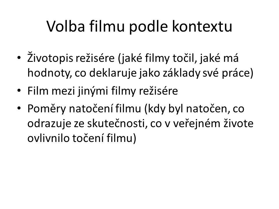 Volba filmu podle kontextu Životopis režisére (jaké filmy točil, jaké má hodnoty, co deklaruje jako základy své práce) Film mezi jinými filmy režisére Poměry natočení filmu (kdy byl natočen, co odrazuje ze skutečnosti, co v veřejném živote ovlivnilo točení filmu)