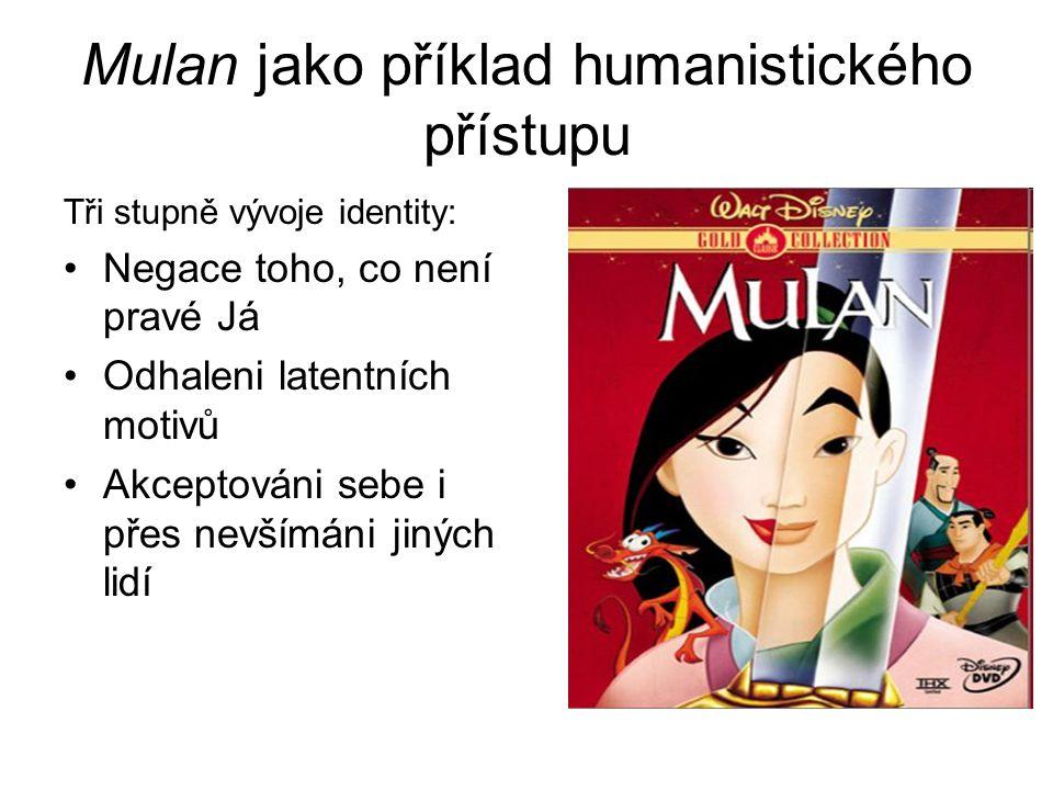 Mulan jako příklad humanistického přístupu Tři stupně vývoje identity: Negace toho, co není pravé Já Odhaleni latentních motivů Akceptováni sebe i přes nevšímáni jiných lidí