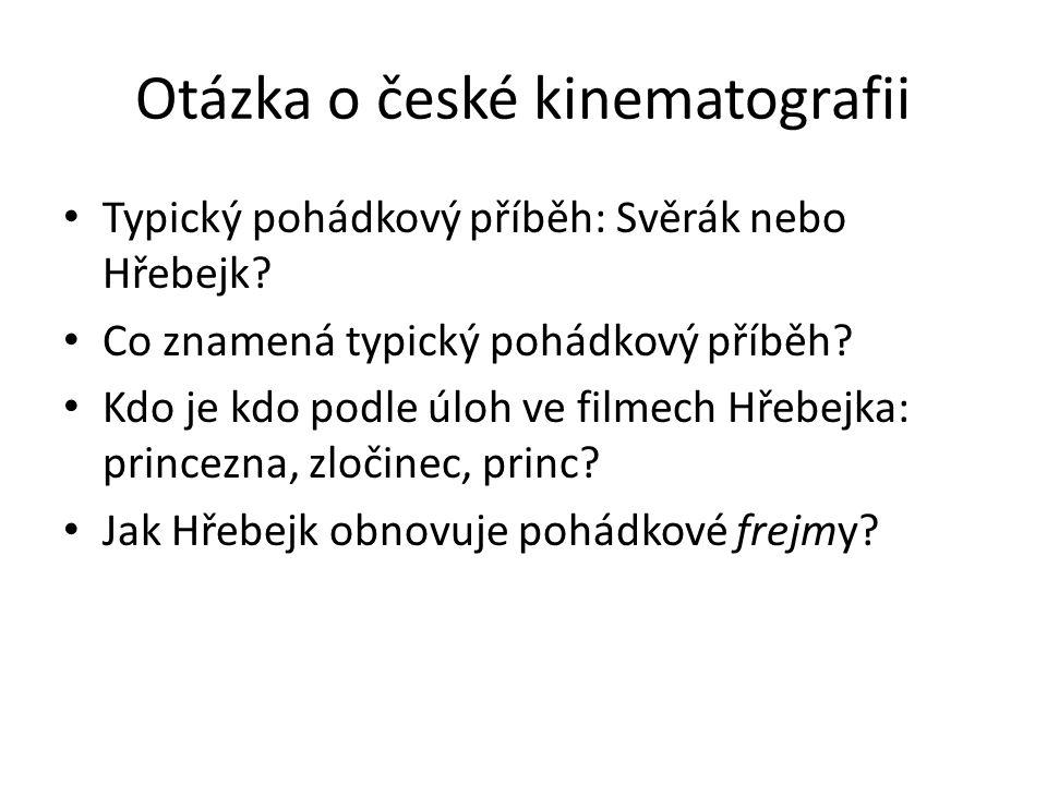Otázka o české kinematografii Typický pohádkový příběh: Svěrák nebo Hřebejk.