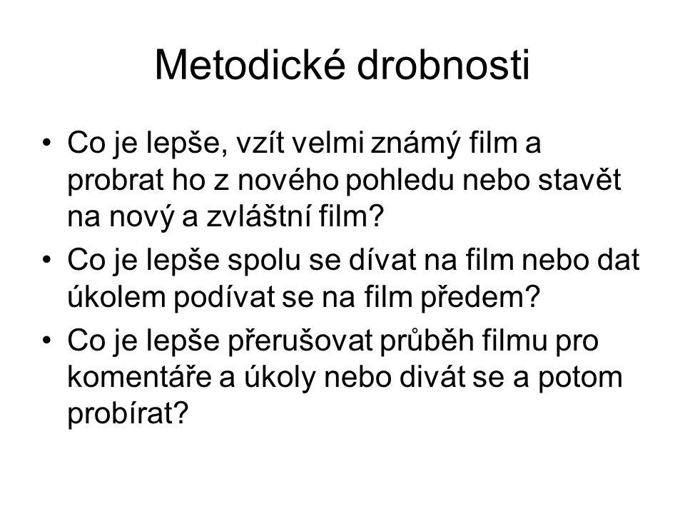Metodické drobnosti Co je lepše, vzít velmi známý film a probrat ho z nového pohledu nebo stavět na nový a zvláštní film.