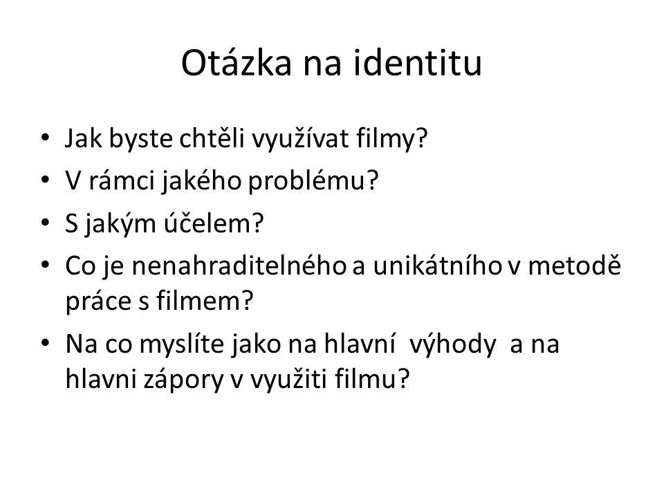 Otázka na identitu Jak byste chtěli využívat filmy.