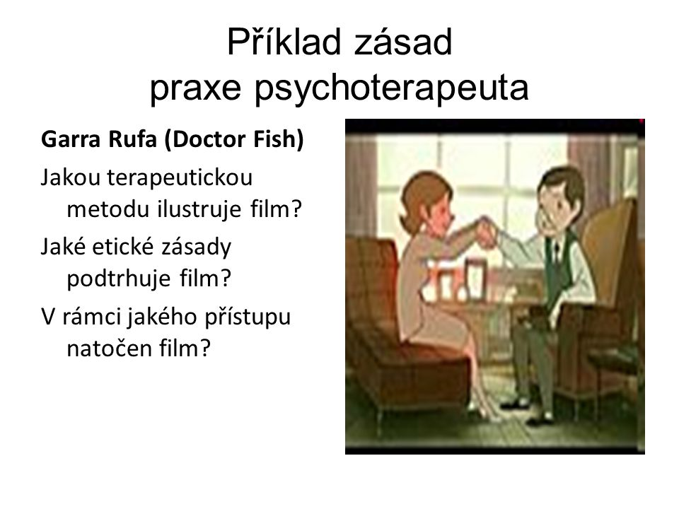 Příklad zásad praxe psychoterapeuta Garra Rufa (Doctor Fish) Jakou terapeutickou metodu ilustruje film.