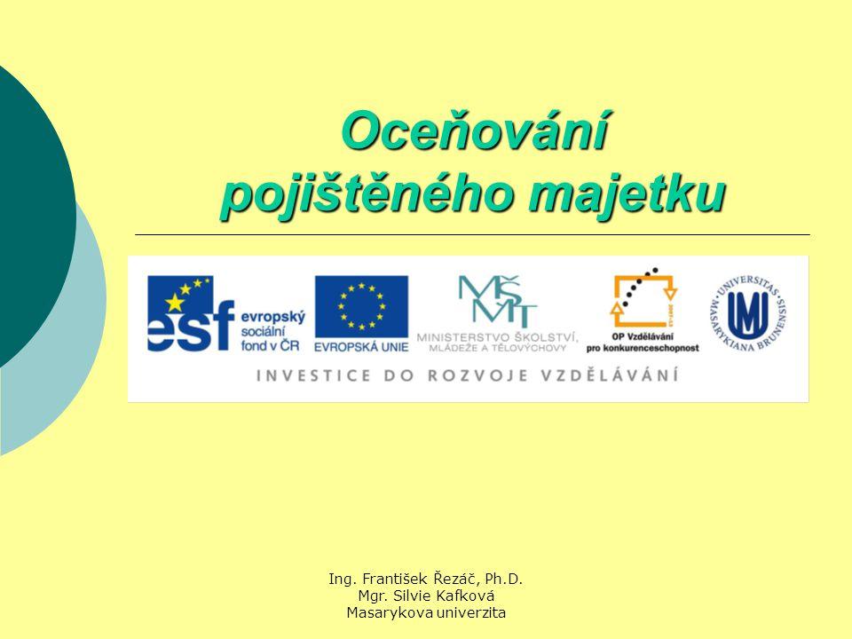 Ing. František Řezáč, Ph.D. Mgr. Silvie Kafková Masarykova univerzita Oceňování pojištěného majetku
