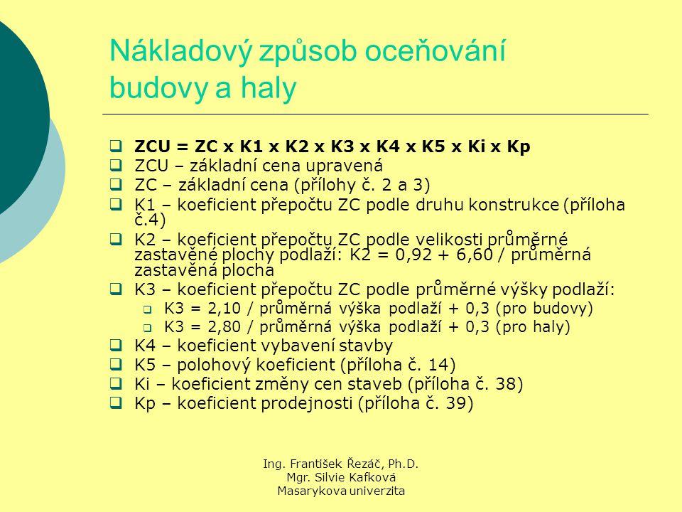 Ing. František Řezáč, Ph.D. Mgr. Silvie Kafková Masarykova univerzita Nákladový způsob oceňování budovy a haly  ZCU = ZC x K1 x K2 x K3 x K4 x K5 x K