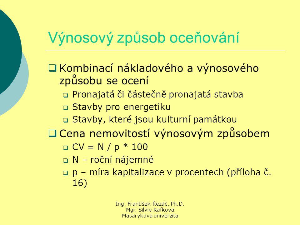 Ing. František Řezáč, Ph.D. Mgr. Silvie Kafková Masarykova univerzita Výnosový způsob oceňování  Kombinací nákladového a výnosového způsobu se ocení