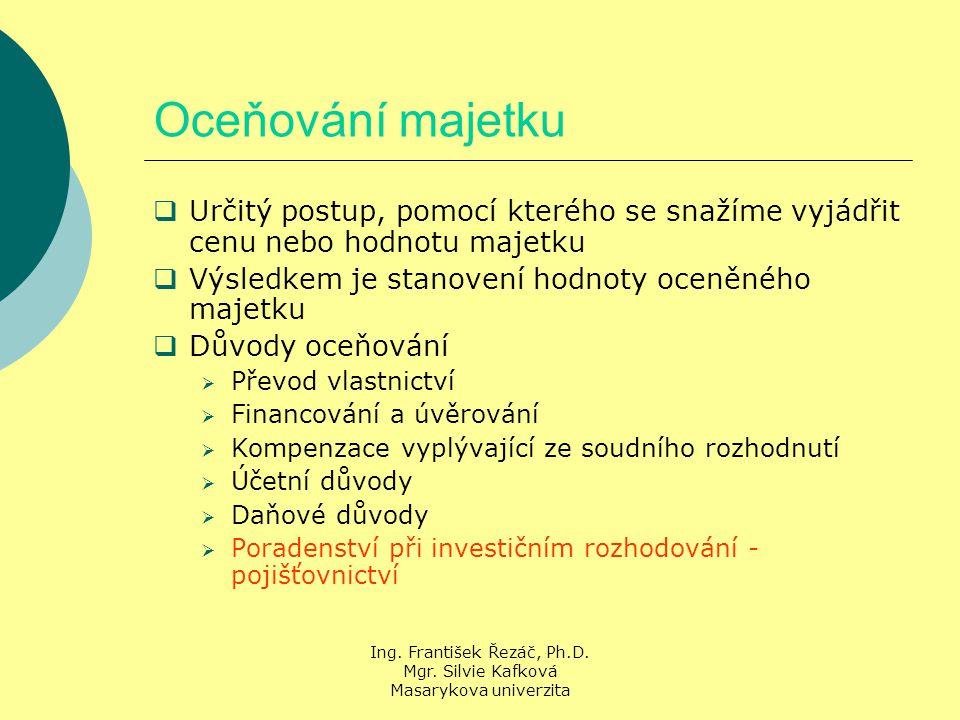 Ing. František Řezáč, Ph.D. Mgr. Silvie Kafková Masarykova univerzita Oceňování majetku  Určitý postup, pomocí kterého se snažíme vyjádřit cenu nebo