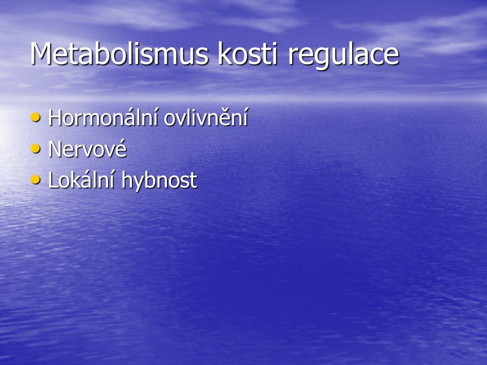 Metabolismus kosti regulace Hormonální ovlivnění Hormonální ovlivnění Nervové Nervové Lokální hybnost Lokální hybnost