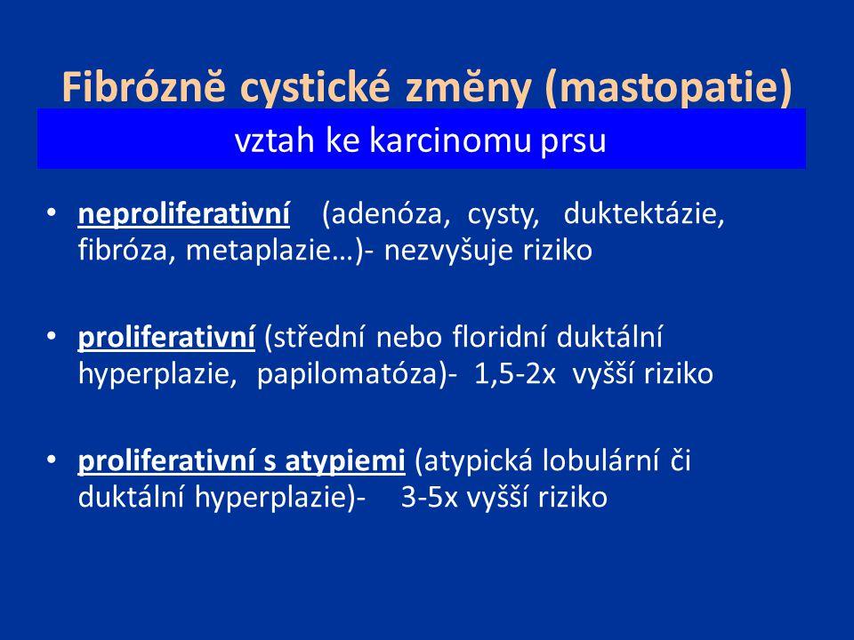 Duktální hyperplazie (epitelióza) zvýšená proliferace epitelu duktů sekundární lumen nepravidelného tvaru a velikosti, často periferně různá architektonická úprava - solidní, papilární, kribriformí heterogenní buňky - variabilní velikost jádra, často příměs myoepitelií, buněk s apokrinní metaplazií