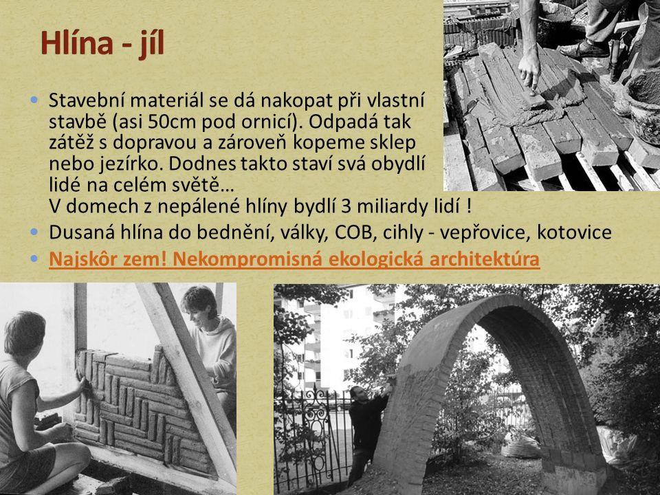 Stavební materiál se dá nakopat při vlastní stavbě (asi 50cm pod ornicí).