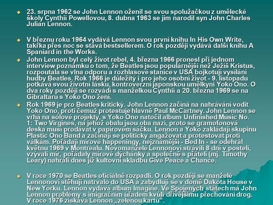 John Lennon John Winston Lennon (*9. října 1940 Liverpool, +8. prosince 1980 New York) byl britský zpěvák a skladatel. Prosadil se také jako malíř, he