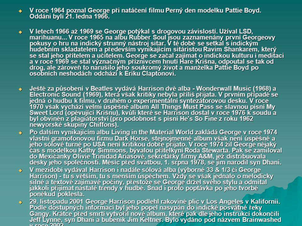 George Harrison George Harold Harrison (* 25. února 1943 v Liverpoolu – 29. listopadu 2001 v Los Angeles) byl populární britský kytarista, zpěvák, skl