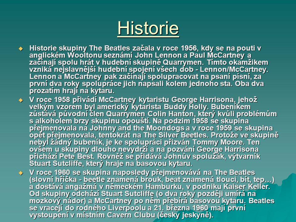 Historie Historie skupiny The Beatles začala v roce 1956, kdy se na pouti v anglickém Wooltonu seznámí John Lennon a Paul McCartney a začínají spolu hrát v hudební skupině Quarrymen.