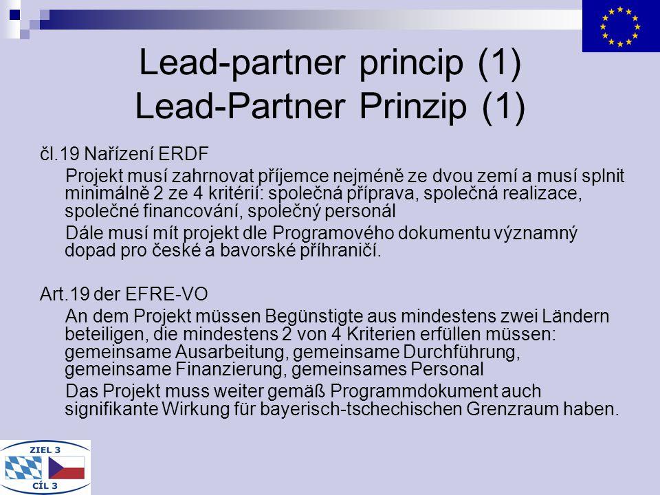 Lead-partner princip (1) Lead-Partner Prinzip (1) čl.19 Nařízení ERDF Projekt musí zahrnovat příjemce nejméně ze dvou zemí a musí splnit minimálně 2 z