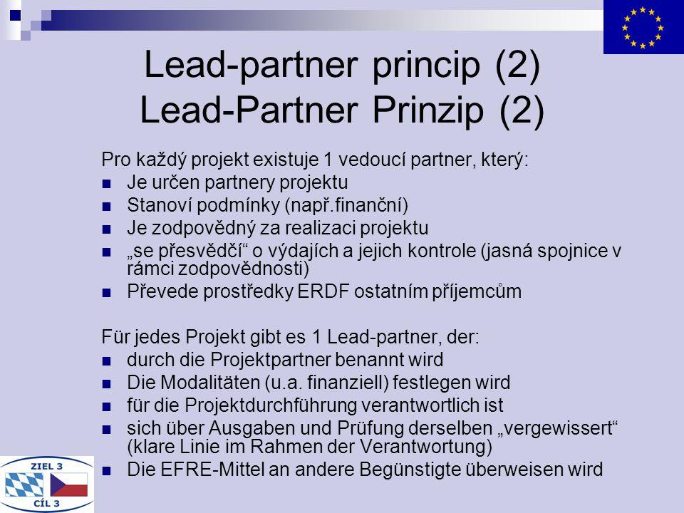 Lead-partner princip (2) Lead-Partner Prinzip (2) Pro každý projekt existuje 1 vedoucí partner, který: Je určen partnery projektu Stanoví podmínky (na