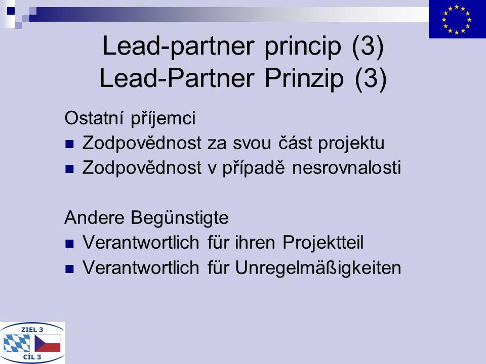 Lead-partner princip (3) Lead-Partner Prinzip (3) Ostatní příjemci Zodpovědnost za svou část projektu Zodpovědnost v případě nesrovnalosti Andere Begü