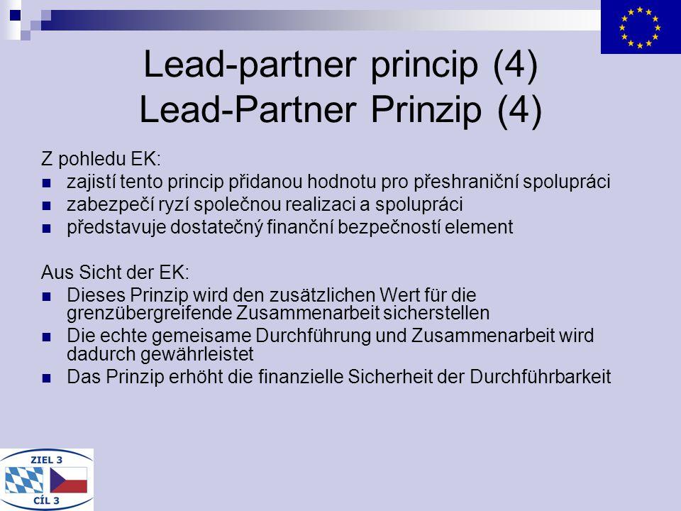 Lead-partner princip (4) Lead-Partner Prinzip (4) Z pohledu EK: zajistí tento princip přidanou hodnotu pro přeshraniční spolupráci zabezpečí ryzí spol