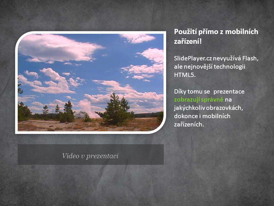 Video v prezentaci Použití přímo z mobilních zařízení! SlidePlayer.cz nevyužívá Flash, ale nejnovější technologii HTML5. Díky tomu se prezentace zobra