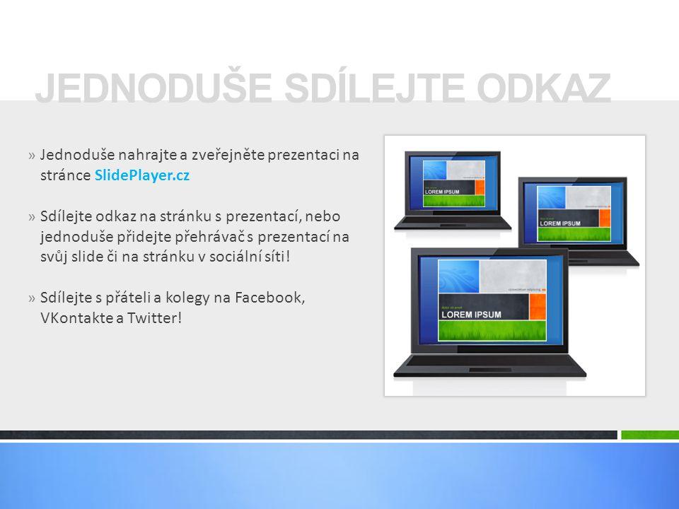 » Jednoduše nahrajte a zveřejněte prezentaci na stránce SlidePlayer.cz » Sdílejte odkaz na stránku s prezentací, nebo jednoduše přidejte přehrávač s p