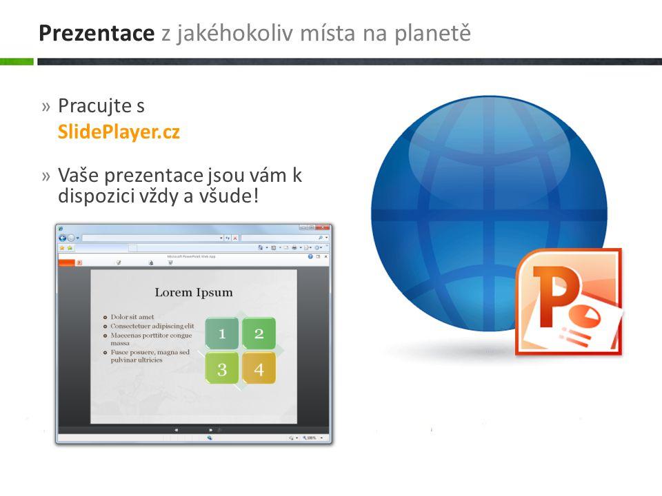 » Pracujte s SlidePlayer.cz » Vaše prezentace jsou vám k dispozici vždy a všude! Prezentace z jakéhokoliv místa na planetě