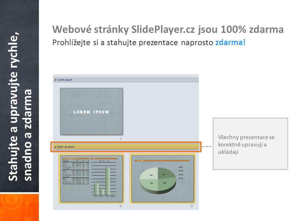 Stahujte a upravujte rychle, snadno a zdarma Webové stránky SlidePlayer.cz jsou 100% zdarma Prohlížejte si a stahujte prezentace naprosto zdarma! Všec