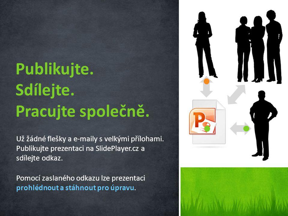Už žádné flešky a e-maily s velkými přílohami. Publikujte prezentaci na SlidePlayer.cz a sdílejte odkaz. Pomocí zaslaného odkazu lze prezentaci prohlé