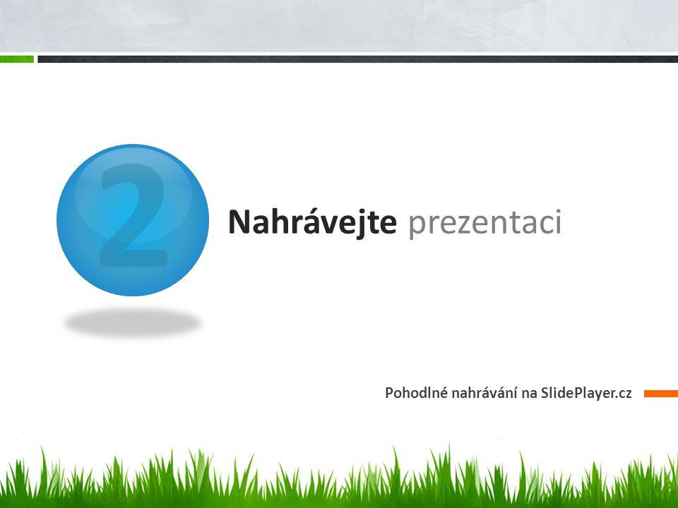 2 Nahrávejte prezentaci Pohodlné nahrávání na SlidePlayer.cz