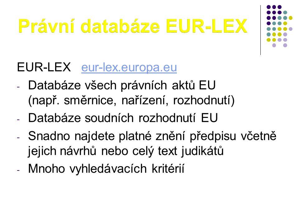 EUR-LEX eur-lex.europa.eueur-lex.europa.eu - Databáze všech právních aktů EU (např. směrnice, nařízení, rozhodnutí) - Databáze soudních rozhodnutí EU