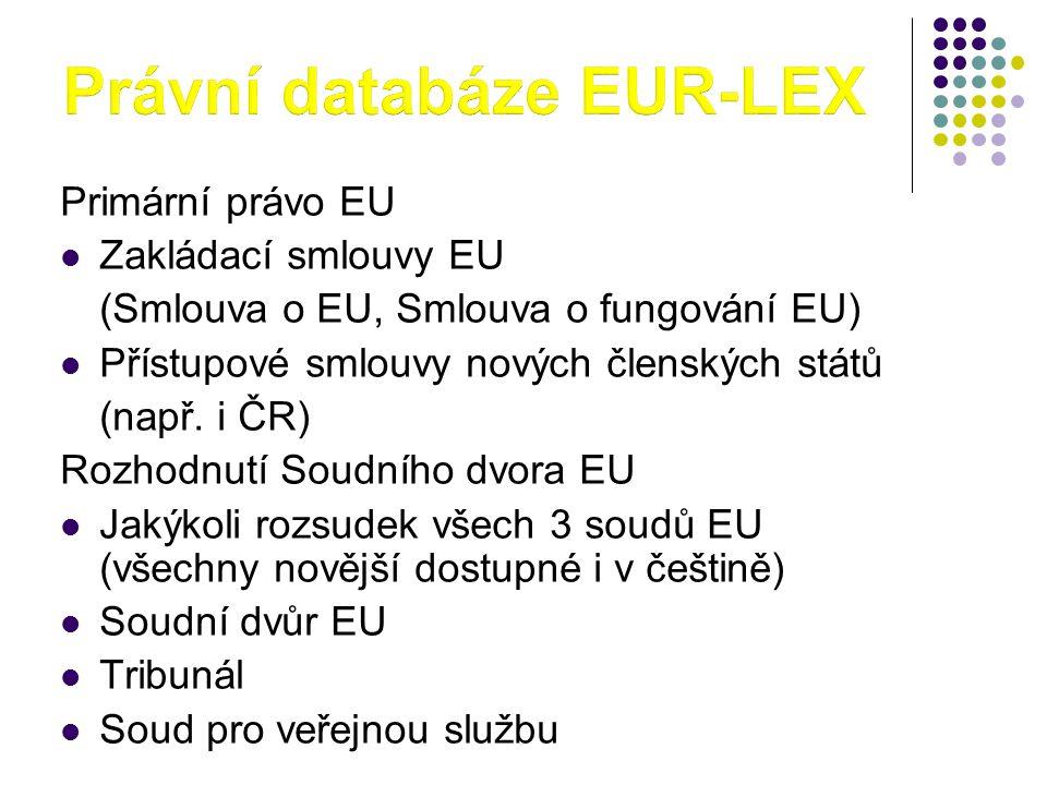 Primární právo EU  Zakládací smlouvy EU (Smlouva o EU, Smlouva o fungování EU)  Přístupové smlouvy nových členských států (např. i ČR) Rozhodnutí So