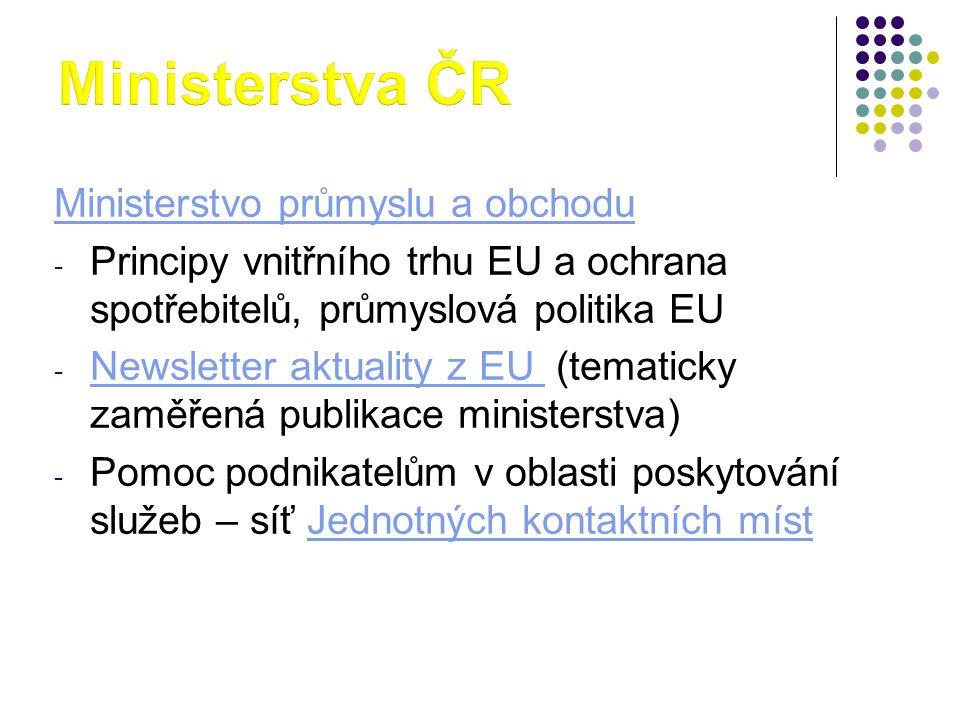 Ministerstvo průmyslu a obchodu - Principy vnitřního trhu EU a ochrana spotřebitelů, průmyslová politika EU - Newsletter aktuality z EU (tematicky zaměřená publikace ministerstva) Newsletter aktuality z EU - Pomoc podnikatelům v oblasti poskytování služeb – síť Jednotných kontaktních místJednotných kontaktních míst