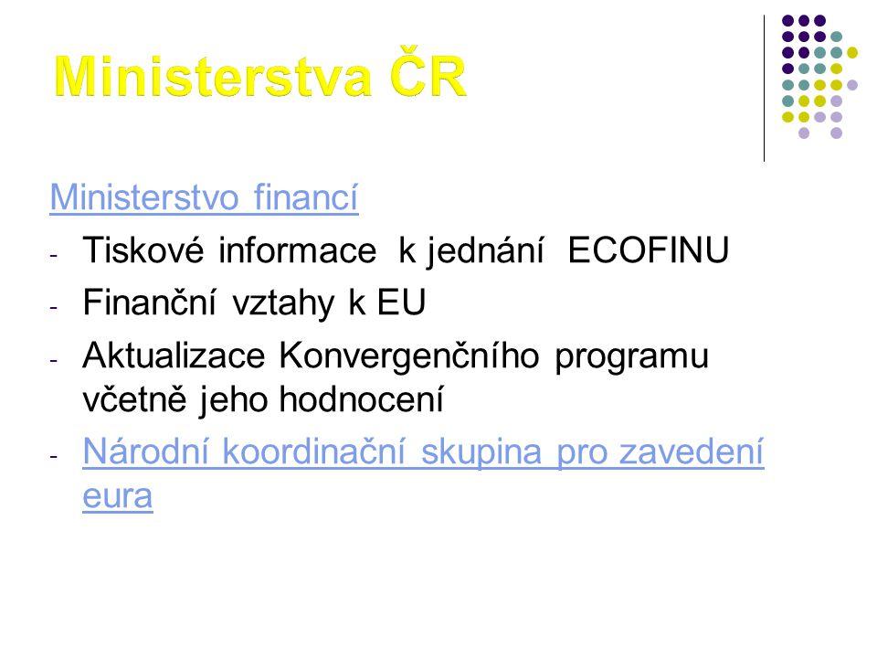 Ministerstvo financí - Tiskové informace k jednání ECOFINU - Finanční vztahy k EU - Aktualizace Konvergenčního programu včetně jeho hodnocení - Národní koordinační skupina pro zavedení eura Národní koordinační skupina pro zavedení eura