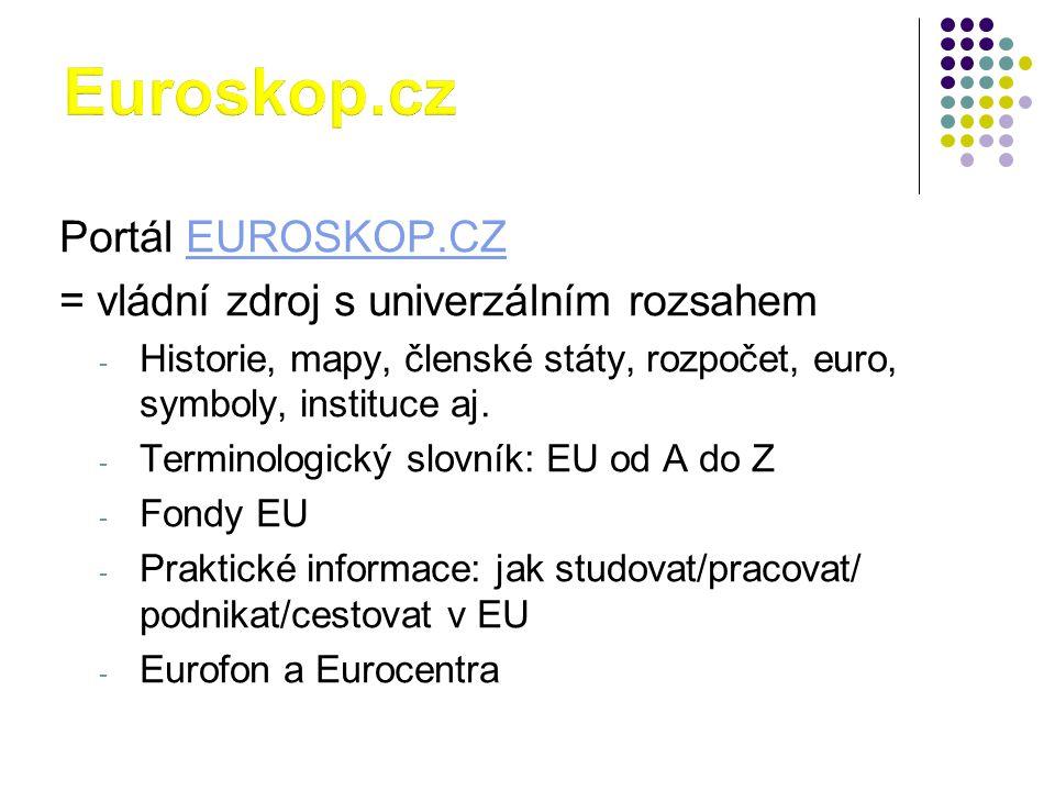 Portál EUROSKOP.CZEUROSKOP.CZ = vládní zdroj s univerzálním rozsahem - Historie, mapy, členské státy, rozpočet, euro, symboly, instituce aj. - Termino