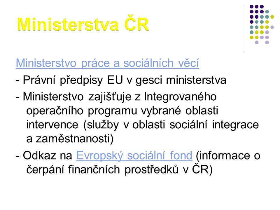 Ministerstvo práce a sociálních věcí - Právní předpisy EU v gesci ministerstva - Ministerstvo zajišťuje z Integrovaného operačního programu vybrané oblasti intervence (služby v oblasti sociální integrace a zaměstnanosti) - Odkaz na Evropský sociální fond (informace o čerpání finančních prostředků v ČR)Evropský sociální fond
