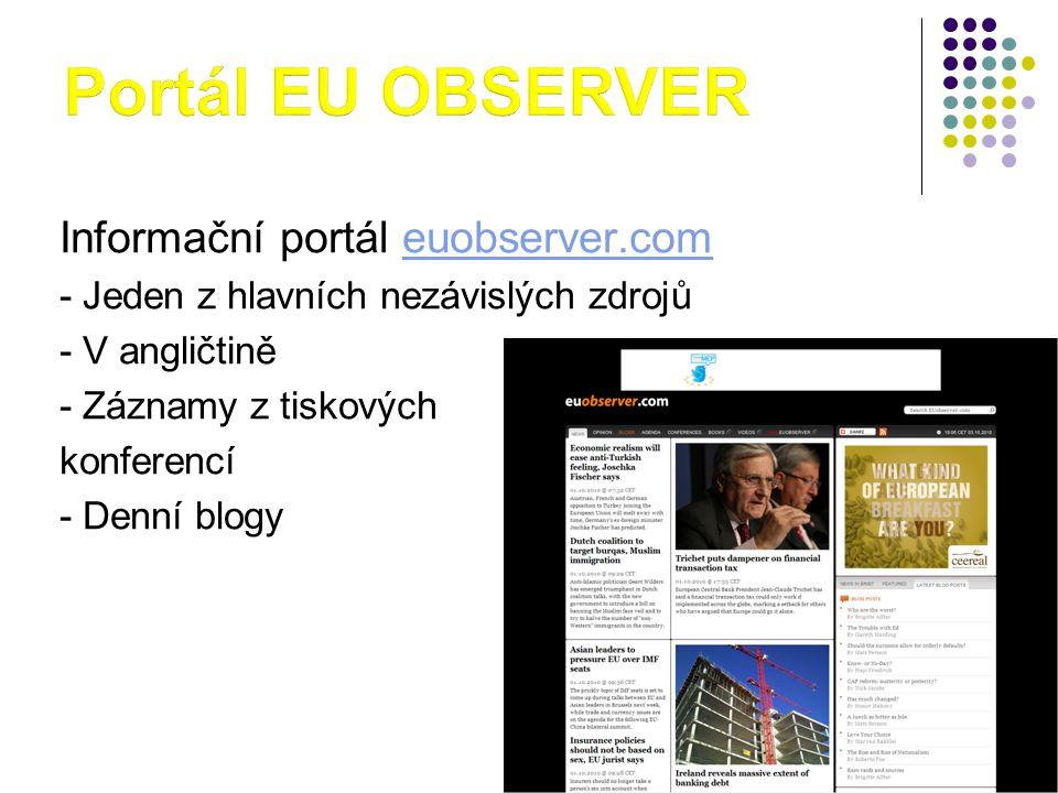 Informační portál euobserver.comeuobserver.com - Jeden z hlavních nezávislých zdrojů - V angličtině - Záznamy z tiskových konferencí - Denní blogy