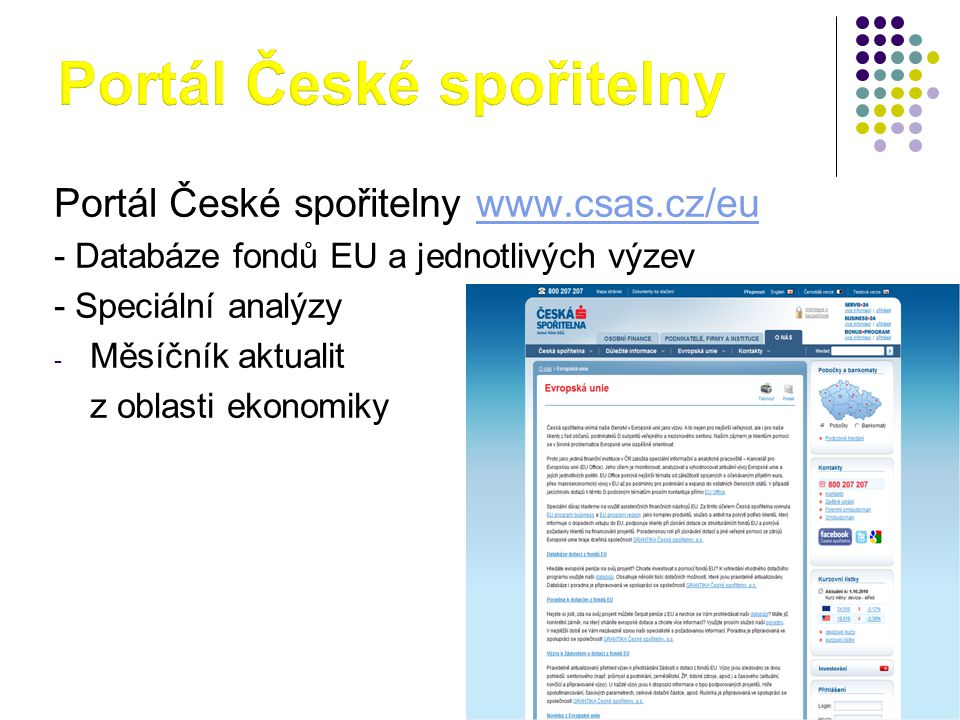 Portál České spořitelny www.csas.cz/euwww.csas.cz/eu - Databáze fondů EU a jednotlivých výzev - Speciální analýzy - Měsíčník aktualit z oblasti ekonom