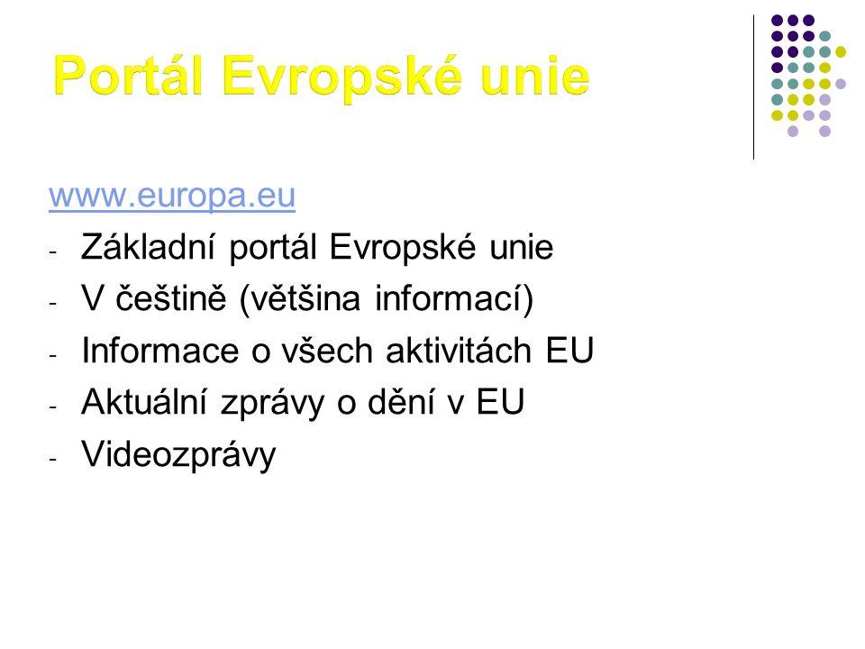 www.europa.eu - Základní portál Evropské unie - V češtině (většina informací) - Informace o všech aktivitách EU - Aktuální zprávy o dění v EU - Videozprávy