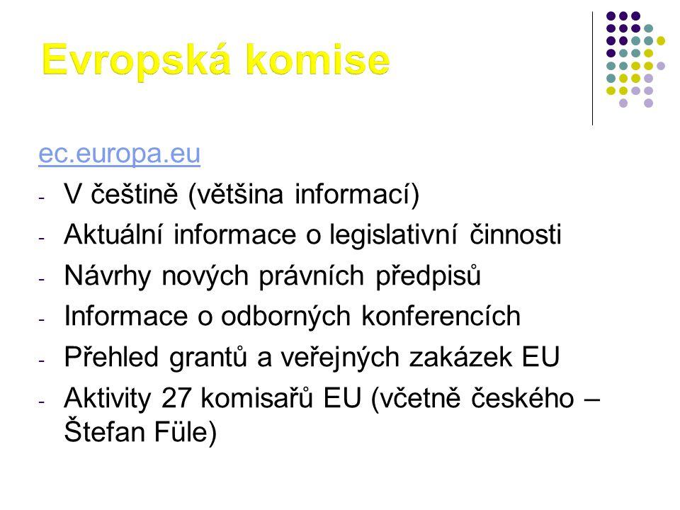 ec.europa.eu - V češtině (většina informací) - Aktuální informace o legislativní činnosti - Návrhy nových právních předpisů - Informace o odborných konferencích - Přehled grantů a veřejných zakázek EU - Aktivity 27 komisařů EU (včetně českého – Štefan Füle)