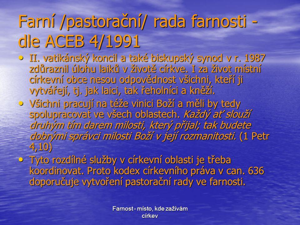 Farnost - místo, kde zažívám církev Farní /pastorační/ rada farnosti - dle ACEB 4/1991 • II.