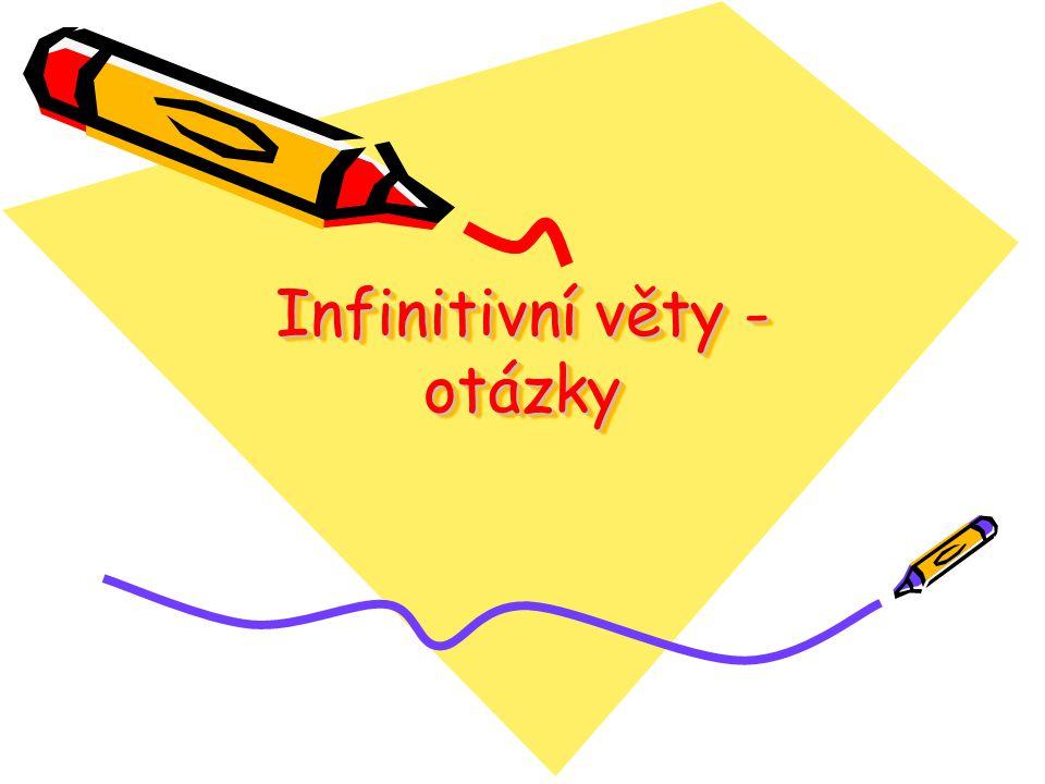 Infinitivní otázky •v ruštině jsou velice frekventované •nejčastěji mají podobu zjišťovací otázky •odpovídají českým tázacím větám se slovesem mít (Mám se zeptat.